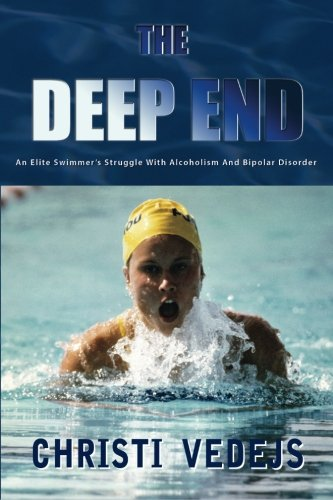 The Deep End: An Elite Swimmer's Struggle With Alcoholism And Bipolar Disorder PDF