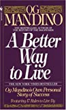 A Better Way to Live: Og Mandino
