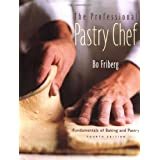 The Professional Pastry Chef: Fundamentals of Baking and Pastry, 4th Edition ~ Bo Friberg