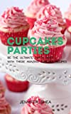 The Party: Be the ultimate party host with these amazing cupcake recipes