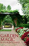Garden Magic In Your Backyard!