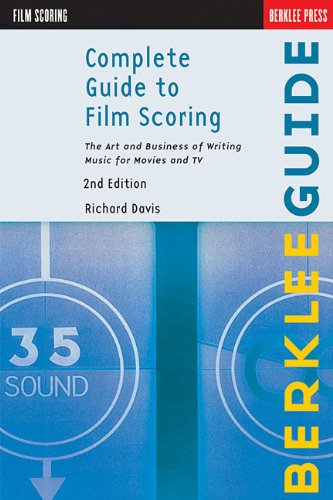 Complete Guide to Film Scoring: The Art and Business of...