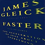 Faster: The Acceleration of Just About Everything | James Gleick