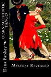 Learn Authentic Tango: Mystery Revealed (Learning Argentine Tango) (Volume 4)
