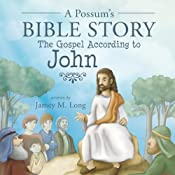 A Possum's Bible Story: The Gospel According to John | [Jamey M. Long]