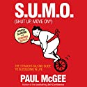 S.U.M.O (Shut Up, Move On): The Straight-Talking Guide to Creating and Enjoying a Brilliant Life (       UNABRIDGED) by Paul McGee Narrated by Paul McGee