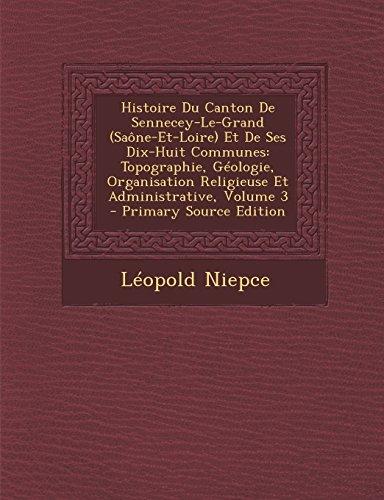 Histoire Du Canton De Sennecey-Le-Grand (Saône-Et-Loire) Et De Ses Dix-Huit Communes: Topographie, Géologie, Organisation Religieuse Et Administrative, Volume 3