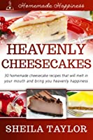 Heavenly Cheesecakes - 30 Melt-in-Your-Mouth Cheesecake Recipes (Homemade Happiness Book 1) (English Edition)