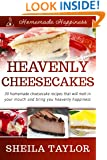 Heavenly Cheesecakes - 30 Melt-in-Your-Mouth Cheesecake Recipes (Homemade Happiness Book 1)