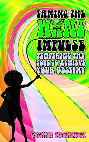 Taming The Want Impulse: Tempering The Soul To Achieve Your Destiny by Gennet Thompson ebook deal