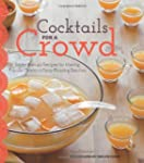 Cocktails for a Crowd: More Than 40 R...