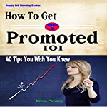 How to Get Promoted 101: Forty Tips You Wish You Knew: Happy Job Hunting, Book 4 | Ethan Powers