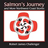 Salmon's Journey: And More Northwest Coast Stories