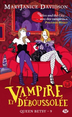Maryjanice Davidson - Vampire et Déboussolée: Queen Betsy, T9