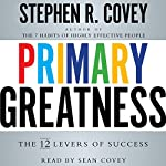 Primary Greatness: The 12 Levers of Success | Stephen R. Covey