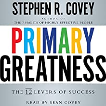 Primary Greatness: The 12 Levers of Success (       UNABRIDGED) by Stephen R. Covey Narrated by Sean Covey