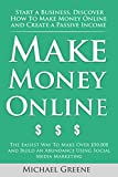 MAKE MONEY: Make Money Online: Start A Business. Discover How to Make Money Online & Create a Passive Income (Investing, Day Trading, Passive Income, Day ... Strategies, Money, Life Coaching Book 1)