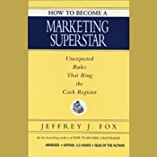 How to Become a Marketing Superstar: Unexpected Rules That Ring the Cash Register | [Jeffrey J. Fox]
