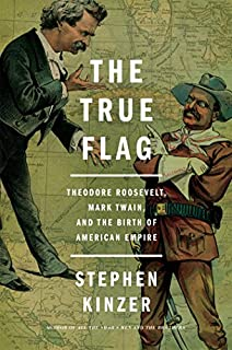 Book Cover: The True Flag: Theodore Roosevelt, Mark Twain, and the Birth of American Empire
