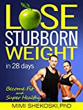 LOSE STUBBORN WEIGHT: Become Fit and Super-healthy in 28 days: Healthy Digestion, Cleanse Internal Detox, Stubborn Weight Loss, Eat Better Live Better, Colon Cancer, Weight Loss Hacks, Last Pounds