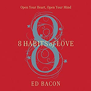 8 Habits of Love: Open Your Heart, Open Your Mind | [Ed Bacon]