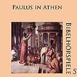 Paulus in Athen (Bibelhörspiele 5.2) | Johannes Riede,Hans Fehrenbacher