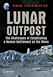 Lunar Outpost: The Challenges of Establishing a Human Settlement on the Moon (Springer Praxis Books / Space Exploration)