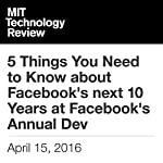 5 Things You Need to Know About Facebook's Next 10 Years at Facebook's Annual Dev | Rachel Metz,Tom Simonite