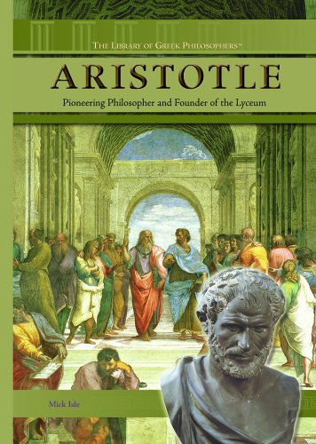 Aristotle: Pioneering Philosopher And Founder of the Lyceum (The Library of Greek Philosophers)
