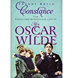 Franny Moyle Constance The Tragic and Scandalous Life of Mrs. Oscar Wilde by Moyle, Franny ( Author ) ON Jun-23-2011, Hardback