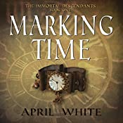 Marking Time: The Immortal Descendants, Volume 1 | [April White]