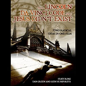 'The Lincoln Da Vinci Code' and 'Jesus Didn't Exist' | [Dan Green, Ken Humphreys]