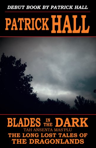 Book: Blades in the Dark - Tah Ansenta Mas'plu (The Long Lost Tales of the Dragonlands) by Patrick Hall