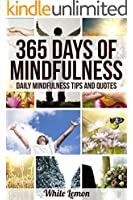 Mindfulness: 365 Days of Mindfulness: Daily Mindfulness Tips and Quotes (Over 365 Pictures) (With Over 365 Mindfulness Tips & Quotes) (Mindfulness - Meditation - Exercises - For Beginners)