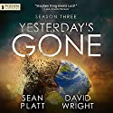 Yesterday's Gone: Season Three (       UNABRIDGED) by Sean Platt, David Wright Narrated by Ray Chase, R. C. Bray, Tara Sands