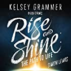 Rise and Shine: The Path to Life Audiobook by Simon Lewis Narrated by Kelsey Grammer