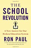 The School Revolution: A New Answer for Our Broken Education System Ron Paul