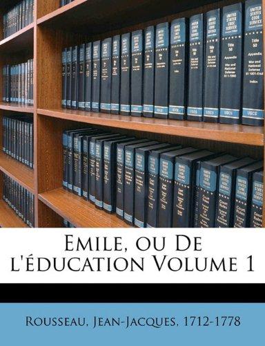 Emile, ou De l'éducation Volume 1
