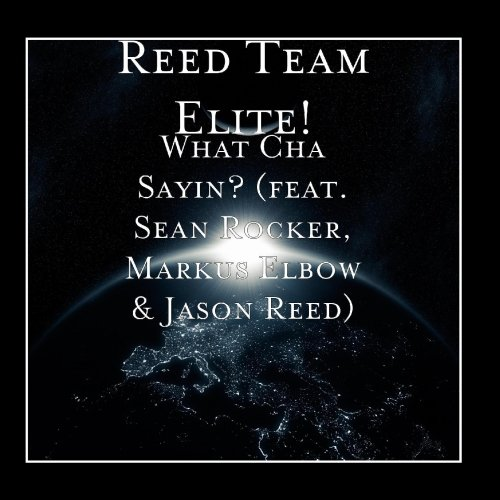 Reed Team Elite! - What Cha Sayin? (feat. Sean Rocker, Markus Elbow & Jason Reed)