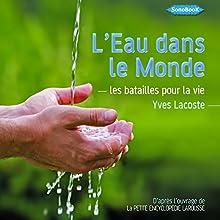 L'Eau dans le Monde: Les batailles pour la vie | Livre audio Auteur(s) : Yves Lacoste Narrateur(s) : Frédéric Kneip