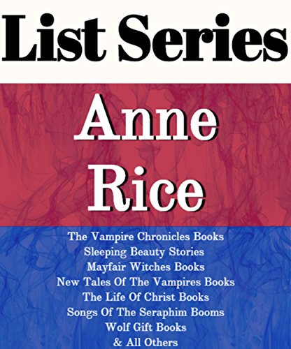 LIST SERIES: ANNE RICE: SERIES READING ORDER: THE VAMPIRE CHRONICLES BOOKS, SLEEPING BEAUTY STORIES, MAYFAIR WITCHES BOOKS, NEW TALES OF THE VAMPIRES BOOKS, THE LIFE OF CHRIST, WOLF GIFT BY ANNE RICE (Anne Rice Sleeping Beauty Kindle compare prices)