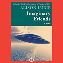 Imaginary Friends: A Novel (       UNABRIDGED) by Alison Lurie Narrated by Christopher Kipiniak