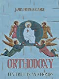 Orthodoxy : Its Truths And Errors (Illustrated)