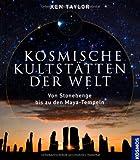 Kosmische Kultstätten der Welt: Von Stonehenge bis zu den Maya-Tempeln