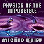 Physics of the Impossible | Michio Kaku