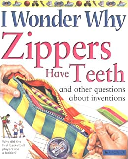 i wonder why zippers have teeth and other questions about