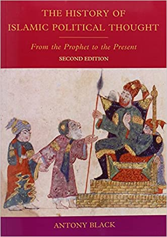 The History of Islamic Political Thought, Second Edition: The History of Islamic Political Thought: From the Prophet to the Present written by Antony Black