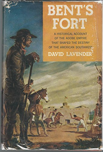 Bent's Fort. A Historical Account of the Adobe Empire That Shaped the Destiny of the American Southwest. PDF