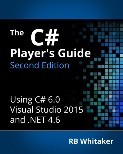 The C# Player's Guide (2nd Edition), by RB Whitaker