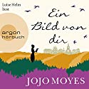 Ein Bild von dir Audiobook by Jojo Moyes Narrated by Luise Helm
